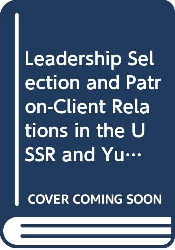 9780043220108: Leadership Selection and Patron-Client Relations in the USSR and Yugoslavia (Selected papers from the Second World Congress for Soviet & East European Studies)