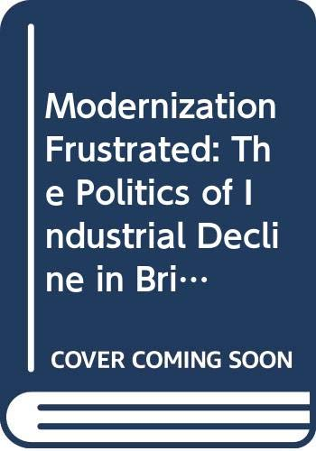 9780043220122: Modernization Frustrated: The Politics of Industrial Decline in Britain Since 1900