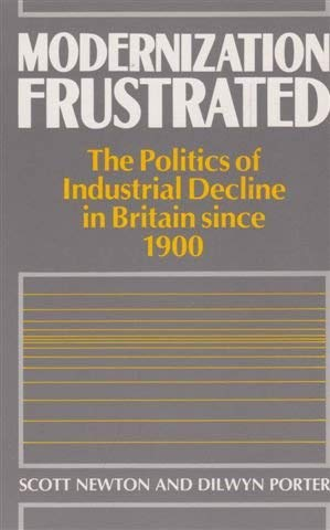 9780043220139: Modernization Frustrated: The Politics of Industrial Decline in Britain Since 1900
