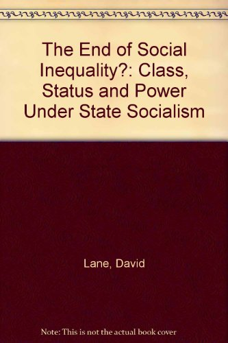 The End of Social Inequality?: Class, Status and Power Under State Socialism (0043230245) by Lane, David