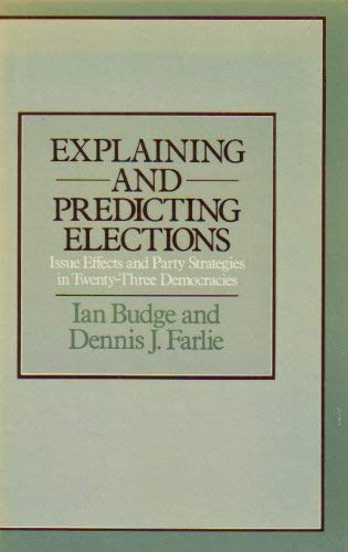 9780043240083: Explaining and Predicting Elections: Issue Effects and Party Strategies in Twenty-three Democracies