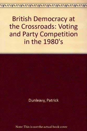 9780043240106: British Democracy at the Crossroads: Voting and Party Competition in the 1980s