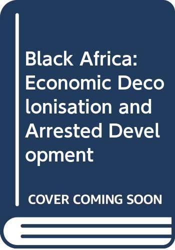9780043250174: Black Africa 1945-1980: Economic Decolonization and Arrested Development