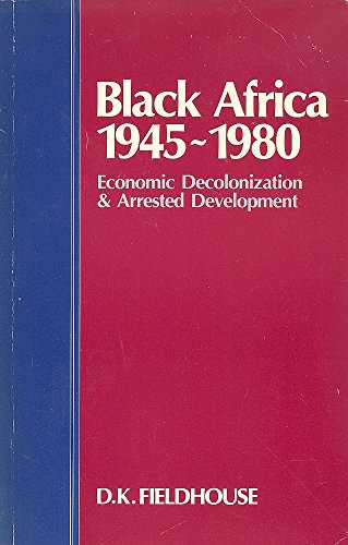 9780043250181: Black Africa: Economic Decolonisation and Arrested Development