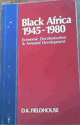 9780043250181: Black Africa 1945-1980: Economic Decolonization and Arrested Development