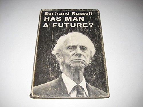 Has Man a Future?: Russell, Bertrand