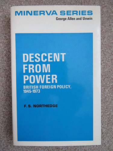 9780043270509: Descent from Power: British Foreign Policy, 1945-73 (Minerva series of students' handbooks ; no. 27)