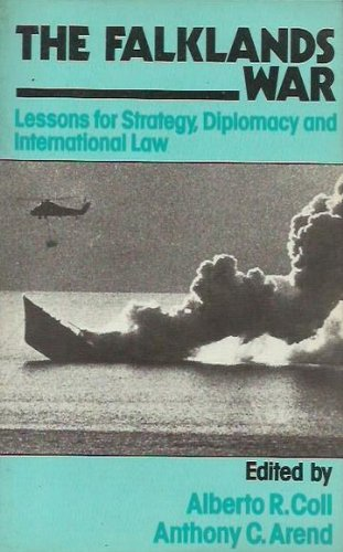 The Falklands War: Lessons for Strategy, Diplomacy: Coll, A, R,
