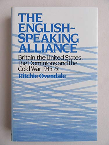 9780043270783: English-Speaking Alliance: Britain, the United States, the Dominions and the Cold War, 1945-1951