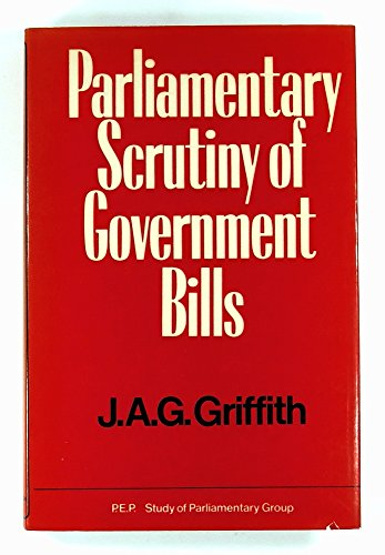 Parliamentary scrutiny of Government bills PEP The Study of Parliament Group: Griffith, J A G