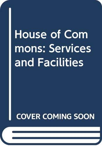 House of Commons: Services and Facilities: Michael Rush (Ed)