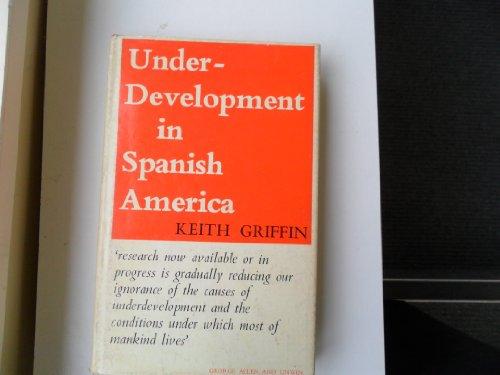 Underdevelopment in Spanish America : A Interpretation: Griffin, Keith B.