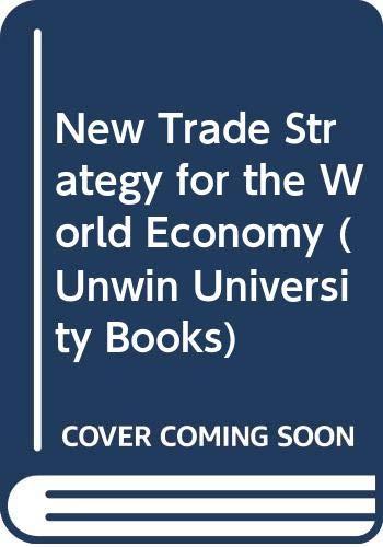 9780043301692: New Trade Strategy for the World Economy (Unwin University Books)