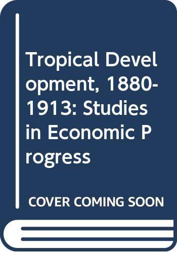 9780043301708: Tropical Development, 1880-1913: Studies in Economic Progress