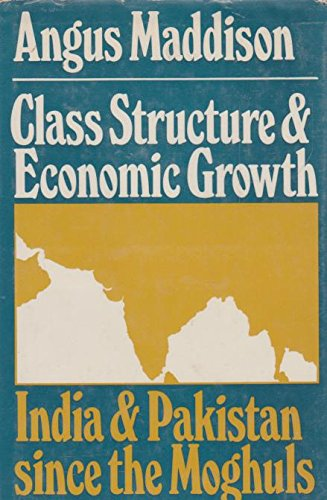 9780043301913: Class Structure and Economic Growth: India and Pakistan Since the Moghuls
