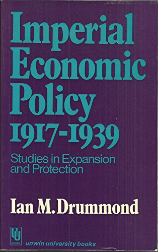 9780043302446: Imperial Economic Policy, 1917-39: Studies in Expansion and Protection (Unwin University Books)