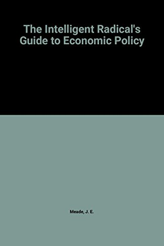The Intelligent Radical's Guide to Economic Policy: Meade, James E.