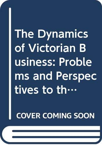 9780043303009: The Dynamics of Victorian Business: Problems and Perspectives to the 1870s