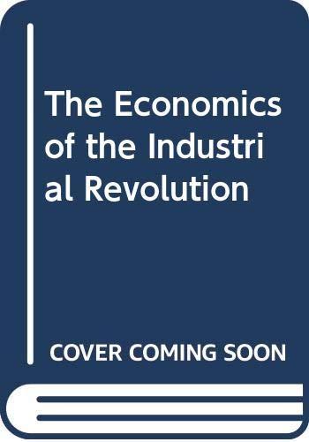 9780043303474: The Economics of the Industrial Revolution