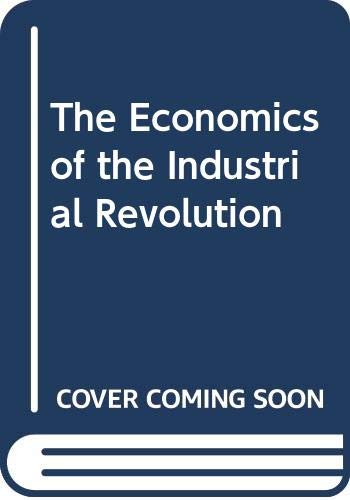 9780043303474: The Economics of the Industrial Revolution