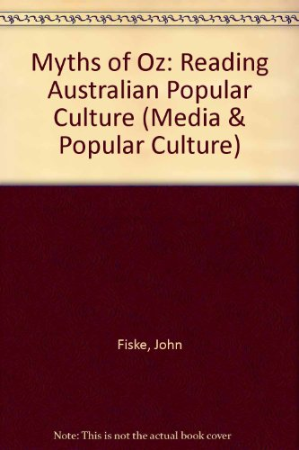 Myths of Oz: Reading Australian Popular Culture (Media and Popular Culture) (0043303919) by John Fiske; Bob Hodge; Graeme Turner