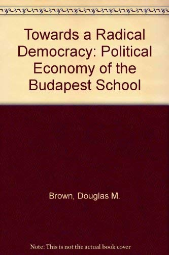 9780043304082: Towards a Radical Democracy: The Political Economy of the Budapest School