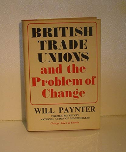 9780043310434: British Trade Unions and the Problem of Change