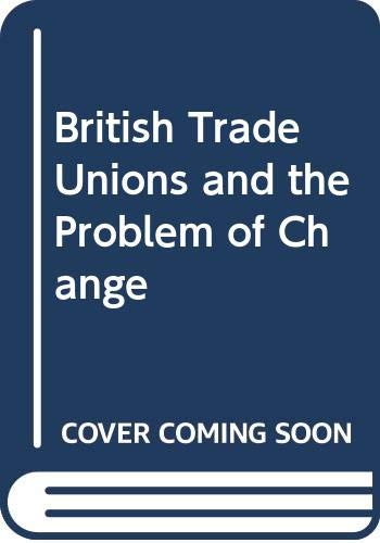 9780043310441: British Trade Unions and the Problem of Change