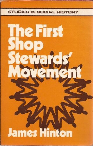 The First Shop Stewards' Movement (Studies in Social History): Hinton, James
