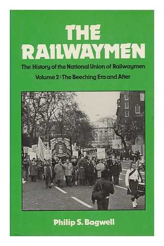 9780043310847: The Railwaymen - The History of the National Union of Railwaymen, Vol. 2: The Beeching Era and After