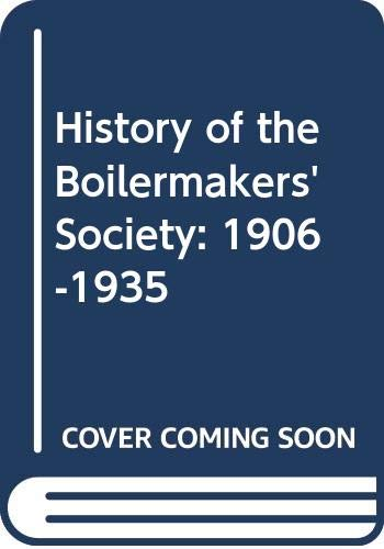 9780043310854: History of the Boilermakers' Society: 1906-1935