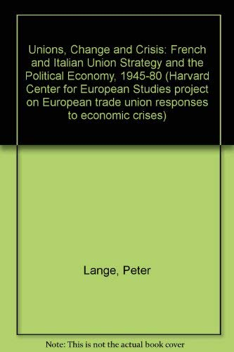 9780043310885: Unions, Change and Crisis: French and Italian Union Strategy and the Political Economy, 1945-80 (Harvard Center for European Studies project on European trade union responses to economic crises)