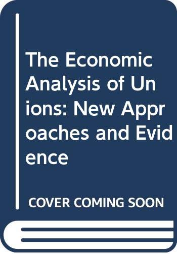 9780043310984: The Economic Analysis of Unions: New Approaches and Evidence