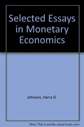 Selected Essays on Monetary Economics.: Johnson, Harry G