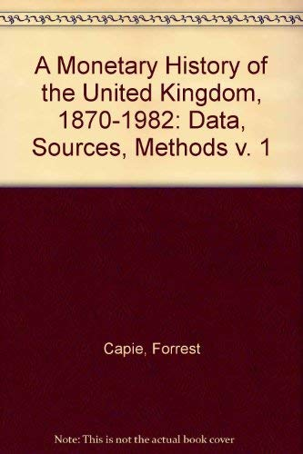 9780043320976: A Monetary History of the United Kingdom, 1870-1982: Data, Sources, Methods