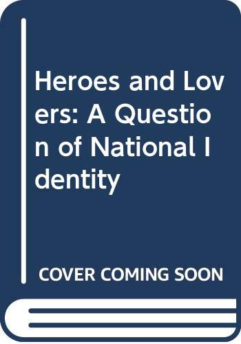 9780043321331: Heroes and Lovers: A Question of National Identity