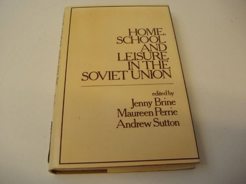 HOME, SCHOOL AND LEISURE IN THE SOVIET UNION.: Brine, Jenny, et al.