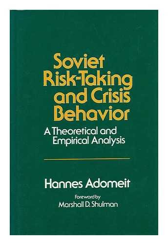 9780043350430: Soviet Risk Taking and Crisis Behaviour: A Theoretical and Empirical Analysis (Studies of the Russian Institute, Columbia University)