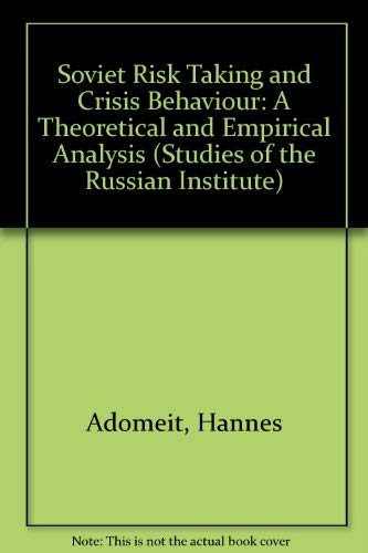 9780043350515: Soviet Risk Taking and Crisis Behavior: A Theoretical and Empirical Analysis (Studies of the Russian Institute)