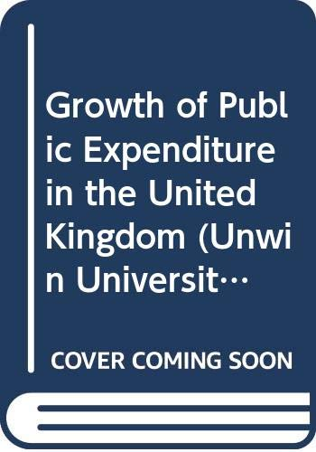 9780043360118: Growth of Public Expenditure in the United Kingdom (Unwin University Books)