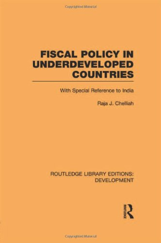 Fiscal Policy in Underdeveloped Countries (Second Edition with a New postscript): Raja J. Chelliah