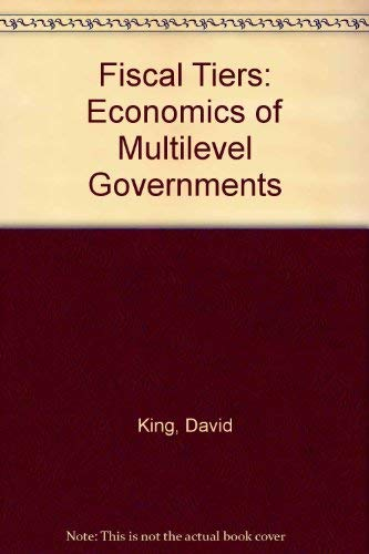 9780043360811: Fiscal Tiers: The Economics of Multi-Level Government