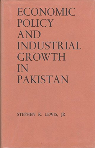 Economic Policy and Industrial Growth in Pakistan: Lewis, Stephen R.