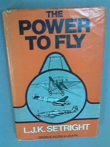 The power to fly: The development of the piston engine in aviation (9780043380413) by Setright, L. J. K