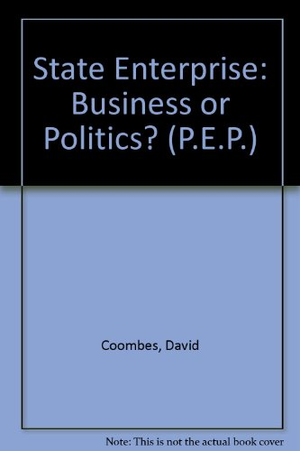 9780043380475: State Enterprise: Business or Politics? (P.E.P.)