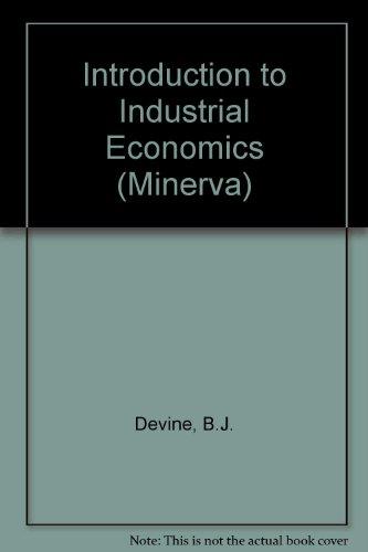 Introduction to Industrial Economics (Minerva): B.J. Devine, etc.