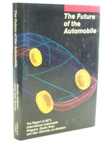 9780043381144: Future of the Automobile: Report of M.I.T.'s International Automobile Programme