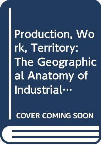 9780043381267: Production, Work, Territory: The Geographical Anatomy of Industrial Capitalism