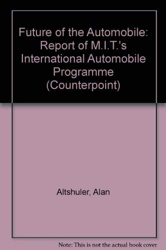9780043381304: Future of the Automobile: Report of M.I.T.'s International Automobile Programme (Counterpoint)