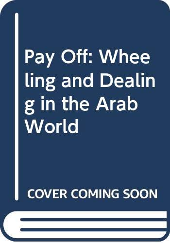 9780043381410: Pay Off: Wheeling and Dealing in the Arab World